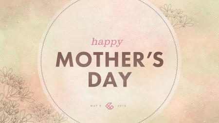 Happy Mother's Day // All Campuses