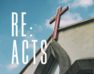 Re:Acts // What Does Being Bold in Faith Actually Look Like?