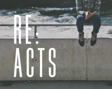Re:Acts // Your Discomfort with the Gospel