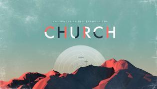 Encountering God Through the Church – Lindale